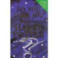 So You think you Know Harry Potter: Over 1000 Wizard Quiz Questions - Clive Gifford