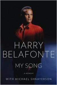 My Song: A Memoir - Michael Shnayerson, Harry Belafonte