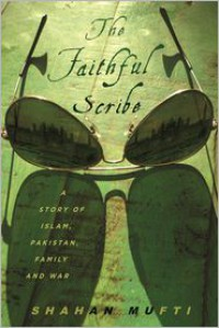 The Faithful Scribe: A Story of Islam, Pakistan, Family, and War - Shahan Mufti