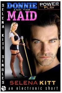 Power Play: Donnie and the Maid - Selena Kitt