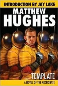 Template: A Novel of the Archonate - Matthew Hughes, Jay Lake