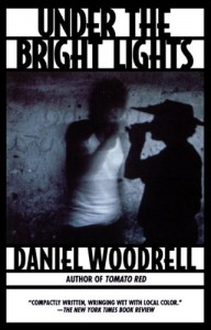 Under the Bright Lights - Daniel Woodrell