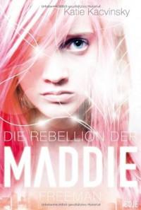 Die Rebellion der Maddie Freeman - Katie Kacvinsky, Ulrike Nolte