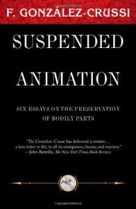 Suspended Animation: Six Essays on the Preservation of Bodily Parts - F. González-Crussí