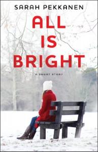 All Is Bright: An eShort Story - Sarah Pekkanen
