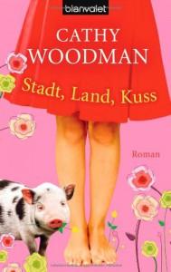 Stadt, Land, Kuss - Cathy Woodman, Nathalie Lemmens