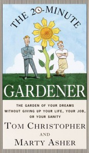 The 20-Minute Gardener: The Garden of Your Dreams Without Giving up Your Life, Your Job, or Your Sanity - Thomas Christopher, Marty Asher