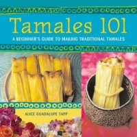 Tamales 101: A Beginner's Guide to Making Traditional Tamales - Alice Guadalupe Tapp