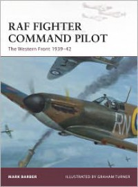 RAF Fighter Command Pilot: The Western Front 1939-42 - Mark Barber