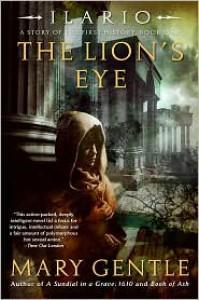 Ilario: The Lion's Eye, Volume 1 - Mary Gentle