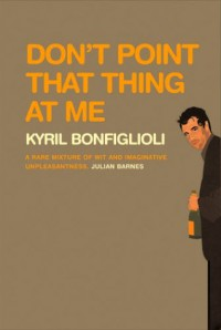 Don't Point that Thing at Me - Kyril Bonfiglioli