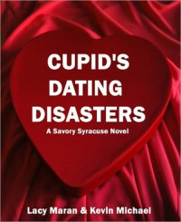 Cupid's Dating Disasters - Lacy  Maran, Kevin Michael