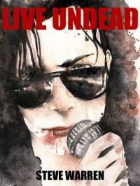 Live Undead (The Undead Chronicles, #1) - Steve  Warren