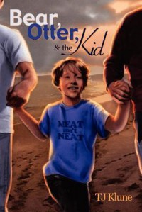 Bear, Otter, and the Kid (Bear, Otter, and the Kid #1) - T.J. Klune