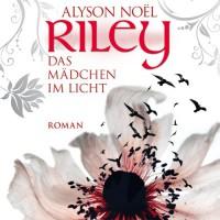 RILEY - Das Mädchen im Licht - Alyson Noel;Dorothee Sturz (Sprecher)