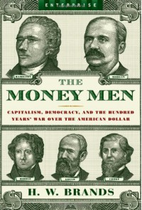 The Money Men: Capitalism, Democracy, and the Hundred Years' War Over the American Dollar (Enterprise) - H. W. Brands