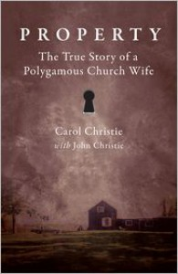 Property: The True Story of a Polygamous Church Wife - Carol Christie