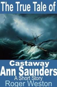 The True Tale of Castaway Ann Saunders: A Short Story - Roger Weston