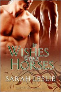 If Wishes Were Horses - Sarah  Leslie