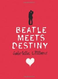 Beatle Meets Destiny - Gabrielle Williams