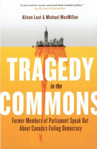 Tragedy in the Commons: Former Members of Parliament Speak Out About Canada's Failing Democracy - Alison Loat, Michael MacMillan
