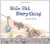 Mole Had Everything - Jamison Odone