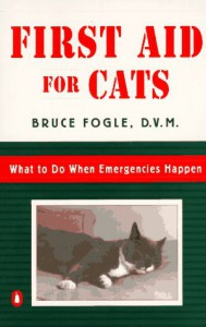 First Aid for Cats: What to do When Emergencies Happen - Bruce Fogle, Amanda Williams