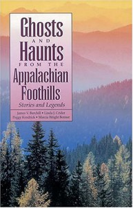 Ghosts and Haunts from the Appalachian Foothills: Stories and Legends - James Burchill