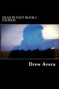 Dead Planet: Exodus (Book 1) - Drew Avera