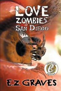 Love Zombies of San Diego - E Z Graves, Graphicz X, Ellen a Bernabei