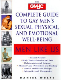Men Like Us : The GMHC Complete Guide to Gay Men's Sexual, Physical, and Emotional Well-Being - Daniel Wolfe