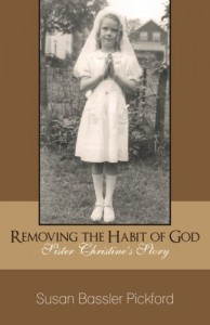 Removing the Habit of God: Sister Christine's Story 1959-1968 - Susan Pickford