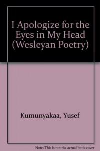 I Apologize for the Eyes in My Head - Yusef Komunyakaa