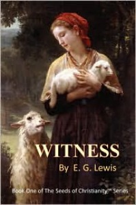 Witness: Book One of the Seeds of Christianity Series - E. G. Lewis