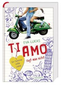 Ti amo sagt man nicht: Ein Sommer voller Liebe - Eva Lukas
