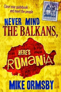 Never Mind the Balkans, Here's Romania - Mike Ormsby