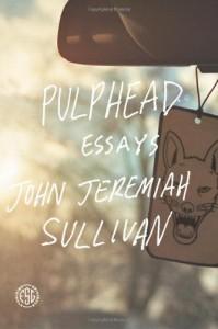 Pulphead - John Jeremiah Sullivan