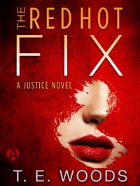 The Red Hot Fix: A Justice Novel - T.E. Woods