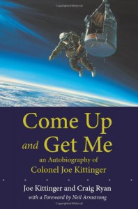 Come Up And Get Me: An Autobiography Of Colonel Joseph Kittinger - Joe W. Kittinger, Craig Ryan
