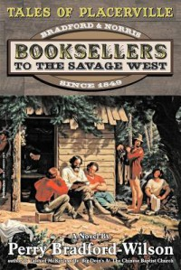 Tales of Placerville: Booksellers to the Savage West - Perry Bradford-Wilson