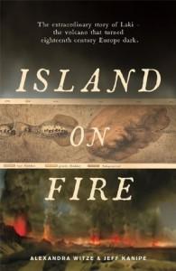 Island on Fire: The extraordinary story of Laki, the volcano that turned eighteenth-century Europe dark - Alexandra Witze, Jeff Kanipe