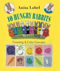 10 Hungry Rabbits: Counting & Color Concepts - Anita Lobel, Tim Bowers