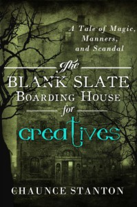 The Blank Slate Boarding House for Creatives: A Tale of Magic, Manners, and Scandal - Chaunce Stanton