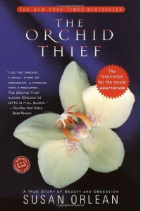 The Orchid Thief: A True Story of Beauty and Obsession - Susan Orlean