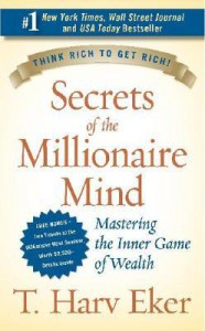 Secrets of the Millionaire Mind: Mastering the Inner Game of Wealth - T. Harv Eker