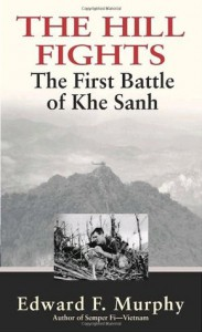 The Hill Fights: The First Battle of Khe Sanh - Edward F. Murphy