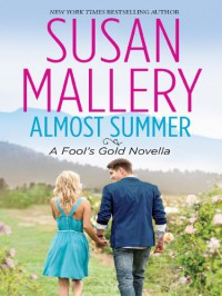 Almost Summer: A Fool's Gold Novella (Fool's Gold, #6.2) - Susan Mallery