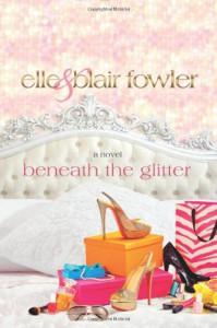 Beneath the Glitter - Elle Fowler, Blair Fowler