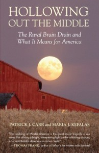 Hollowing Out the Middle: The Rural Brain Drain and What It Means for America - Patrick J. Carr, Maria J. Kefalas