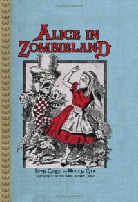Alice in Zombieland - Lewis Carroll;Nickolas Cook